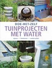 Tuinprojecten met water : vijvers, fonteinen, watervallen