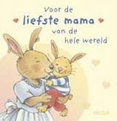 Voor de liefste mama van de hele wereld