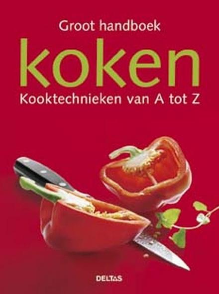 Groot handboek koken : kooktechnieken van A tot Z