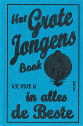 Het grote jongensboek : hoe word ik in alles de beste
