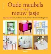 Oude meubels in een nieuw jasje : 65 projecten om oude meubels een moderne look te geven