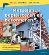 Metselen, bepleisteren en betonneren : stap-voor-stapinstructies, het juiste gereedschap en materiaal, handige tips...