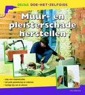 Muur- en pleisterschade herstellen : stap-voor-stapinstructies, het juiste gereedschap en materiaal, handige tips v...