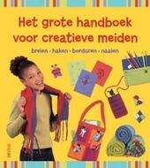 Het grote handboek voor creatieve meiden : breien, haken, borduren, naaien