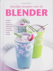 Heerlijke recepten voor de blender : soepen, purees, compotes, milkshakes, cocktails, smoothies, coulis, sauzen
