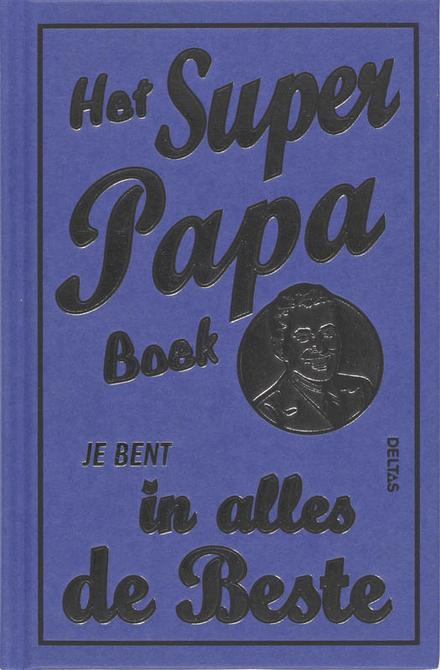 Het superpapaboek. Je bent in alles de beste