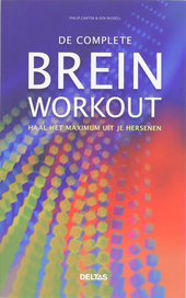 De complete brein workout : haal het maximum uit je hersenen