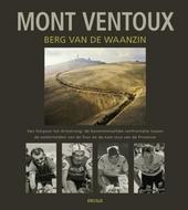 Mont Ventoux : berg van de waanzin : van Simpson tot Armstrong : de bovenmenselijke confrontatie tussen de wielerhe...
