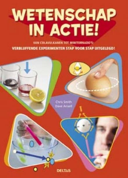 Wetenschap in actie! : van colavulkanen tot minitornado's : verbluffende experimenten stap voor stap uitgelegd!