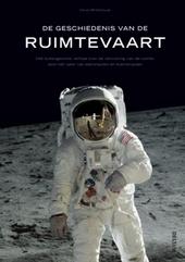 De geschiedenis van de ruimtevaart : het buitengewone verhaal over de verovering van de ruimte, door het vizier van...