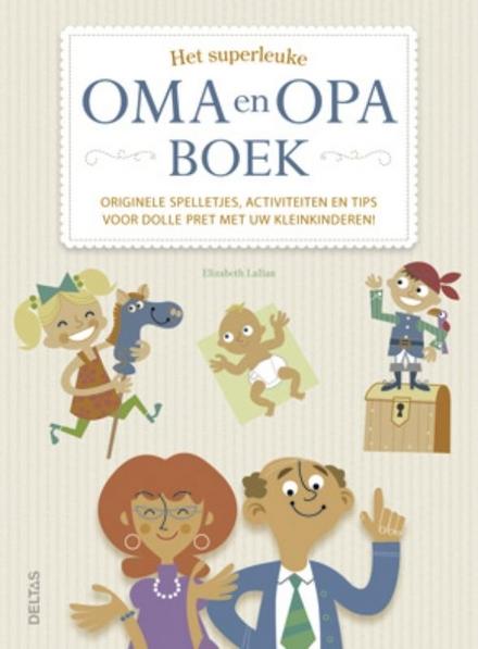 Het superleuke oma en opa boek : originele spelletjes, activiteiten en tips voor dolle pret met uw kleinkinderen!