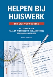 Helpen bij huiswerk : een gids voor ouders : de leerstof van taal en wiskunde uit de basisschool eenvoudig uitgeleg...