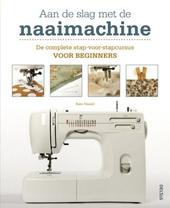 Aan de slag met de naaimachine : de complete stap-voor-stapcursus voor beginners