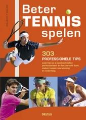 Beter tennis spelen : 303 professionele tips waarmee je je speltechnieken perfectioneert en het verschil kunt maken...