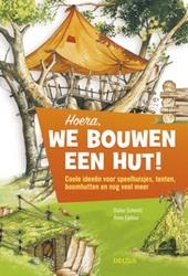 Hoera, we bouwen een hut ! : coole ideeën voor speelhuisjes, tenten, boomhutten en nog veel meer