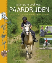 Mijn grote boek over paardrijden : alles wat je moet weten om een perfecte ruiter te worden