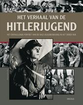 Het verhaal van de Hitlerjugend : het onthullende portret van de nazi-jeugdbeweging in het Derde Rijk