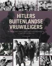 Hitlers buitenlandse vrijwilligers : het onthullende portret van de niet-Duitse strijdkrachten in dienst van het De...