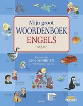 Mijn groot woordenboek Engels : met meer dan 2000 woorden en 1500 illustraties in kleur