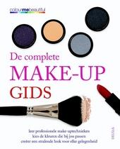 De complete make-up gids : leer professionele make-uptechnieken, kies de kleuren die bij jou passen, creëer een st...