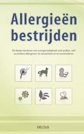 Allergieën bestrijden : de beste manieren om overgevoeligheid voor pollen, stof en andere allergenen te verzachten ...