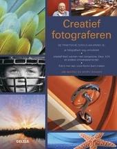 Creatief fotograferen : de praktische cursus waarmee je je fotografisch oog ontwikkelt, creatief leert werken met c...