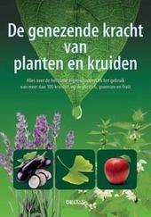 De genezende kracht van planten en kruiden : alles over de heilzame eigenschappen en het gebruik van meer dan 100 k...