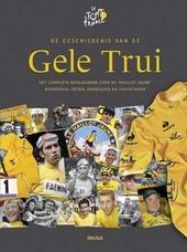 De geschiedenis van de gele trui : het complete naslagwerk over de 'maillot jaune' boordevol feiten, anekdotes en s...
