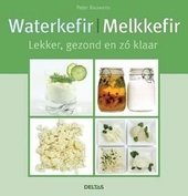 Waterkefir, melkkefir : lekker, gezond en zo klaar