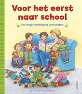 Voor het eerst naar school : een vrolijk voorleesboek voor kleuters