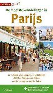 De mooiste wandelingen in Parijs : 10 volledig uitgestippelde wandelingen door het heden en verleden van de metropo...