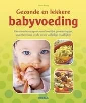 Gezonde en lekkere babyvoeding : gevarieerde recepten voor heerlijke groentehapjes, vruchtenmoes en de eerste volle...