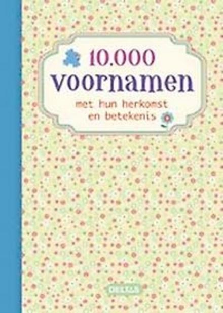 10000 voornamen met hun herkomst en betekenis