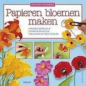 Papieren bloemen maken : originele ideeën om je interieur en feesten een kleurrijke toets te geven