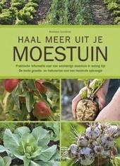Haal meer uit je moestuin : praktische informatie voor een weelderige moestuin in weinig tijd : de beste groente- e...