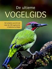 De ultieme vogelgids : het complete overzicht met meer dan 200 vogelsoorten in Nederland en België