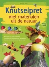 Knutselpret met materialen uit de natuur : maak stap voor stap de leukste knutselwerkjes met kastanjes, aardappelen...