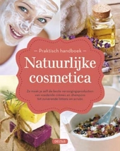 Praktisch handboek natuurlijke cosmetica : zo maak je zelf de beste verzorgingsproducten : van voedende crèmes en ...