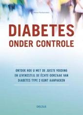 Diabetes onder controle : ontdek hoe u met de juiste voeding en levensstijl de échte oorzaak van diabetes type 2 k...