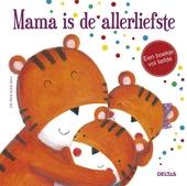 Mama is de allerliefste : een boekje vol liefde