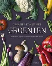 Creatief koken met groenten : verrassende vegetarische recepten voor elk seizoen