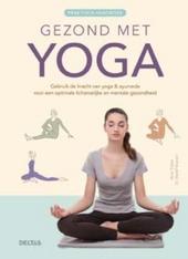 Gezond met yoga : gebruik de kracht van yoga & ayurveda voor een optimale lichamelijke en mentale gezondheid