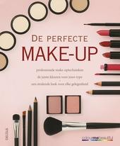 De perfecte make-up : professionele make-uptechnieken, de juiste kleuren voor jouw type, een stralende look voor el...