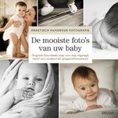 De mooiste foto's van uw baby : originele foto-ideeën stap voor stap uitgelegd, zowel voor compact als spiegelrefl...