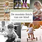 De mooiste foto's van uw kind : originele foto-ideeën stap voor stap uitgelegd, zowel voor compact als spiegelrefl...