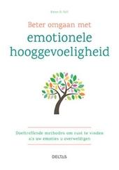 Beter omgaan met emotionele hooggevoeligheid : doeltreffende methoden om rust te vinden als uw emoties u overweldig...