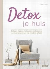 Detox je huis : de beste tips om met succes op te ruimen voor meer orde en rust in je huis én in je hoofd