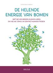 De helende energie van bomen : wat we van bomen kunnen leren en hoe we met ze in contact kunnen treden