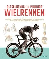 Blessurevrij en pijnloos wielrennen : de meest voorkomende wielerblessures en -ongemakken zelf herkennen, behandele...