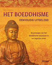 Het boeddhisme eenvoudig uitgelegd : de principes van het boeddhisme toepassen in uw dagelijks leven